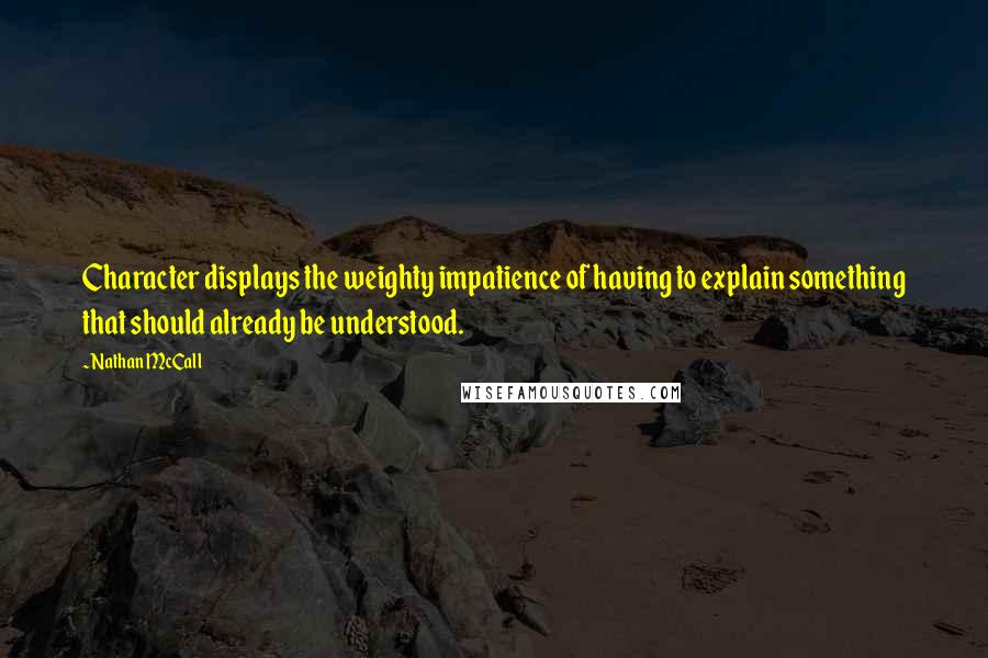 Nathan McCall quotes: Character displays the weighty impatience of having to explain something that should already be understood.