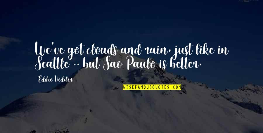 Nathaniel Bowditch Quotes By Eddie Vedder: We've got clouds and rain, just like in