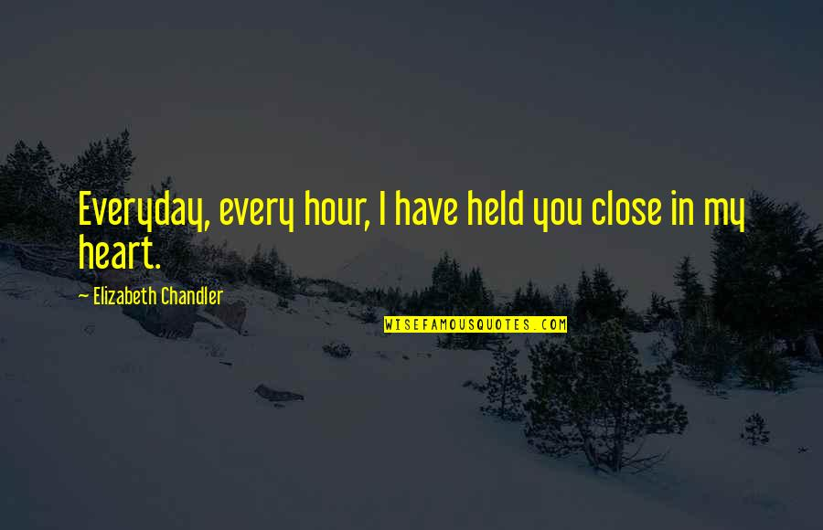 Nathaniel Bowditch Quotes By Elizabeth Chandler: Everyday, every hour, I have held you close