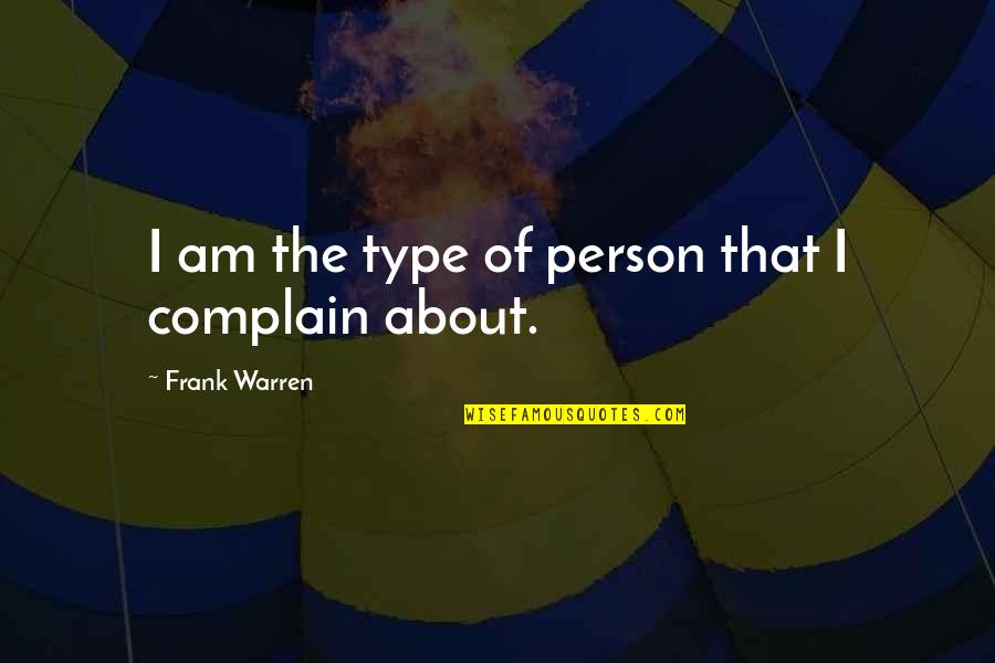 Nathaniel Bowditch Quotes By Frank Warren: I am the type of person that I