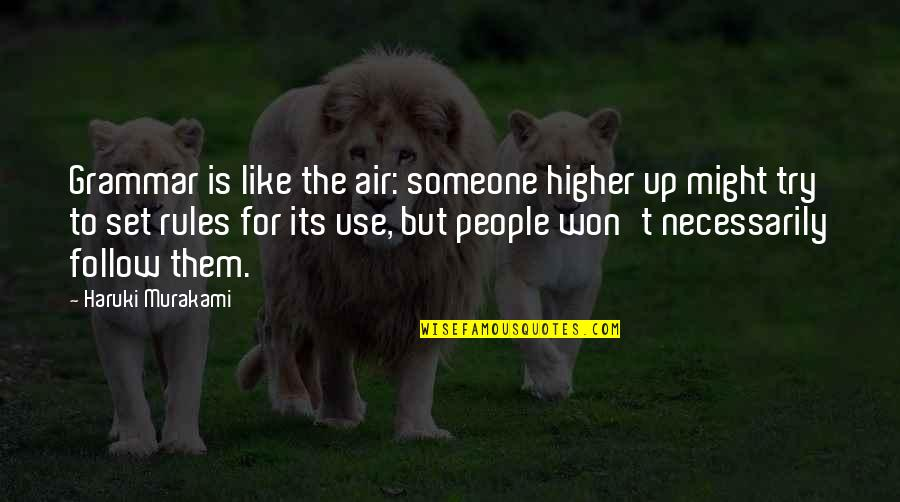 Nathaniel Bowditch Quotes By Haruki Murakami: Grammar is like the air: someone higher up