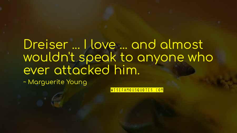 Nathaniel Bowditch Quotes By Marguerite Young: Dreiser ... I love ... and almost wouldn't