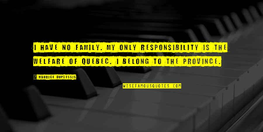 Nathaniel Bowditch Quotes By Maurice Duplessis: I have no family. My only responsibility is