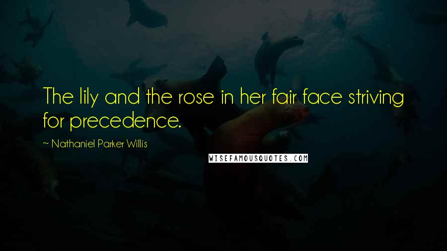 Nathaniel Parker Willis quotes: The lily and the rose in her fair face striving for precedence.
