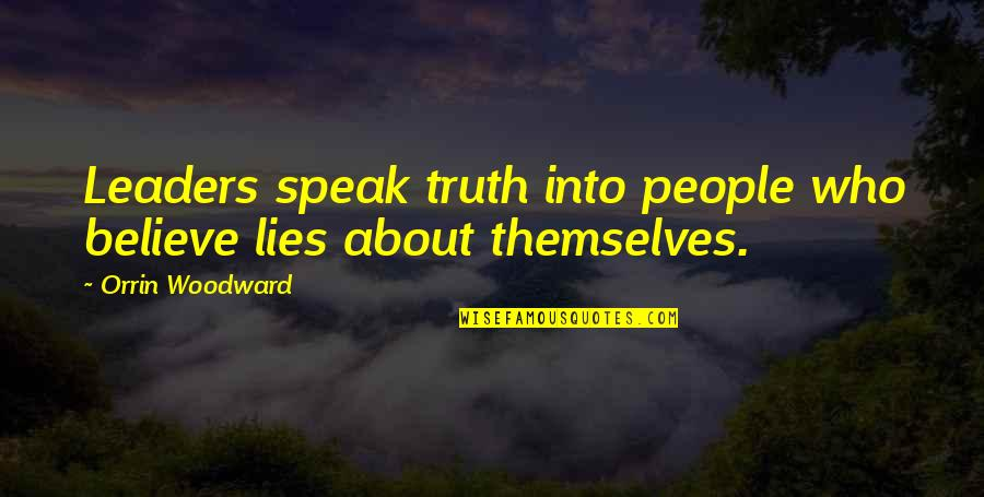 National Achievement Test Quotes By Orrin Woodward: Leaders speak truth into people who believe lies