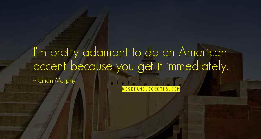 National Day Of Prayer Quotes By Cillian Murphy: I'm pretty adamant to do an American accent