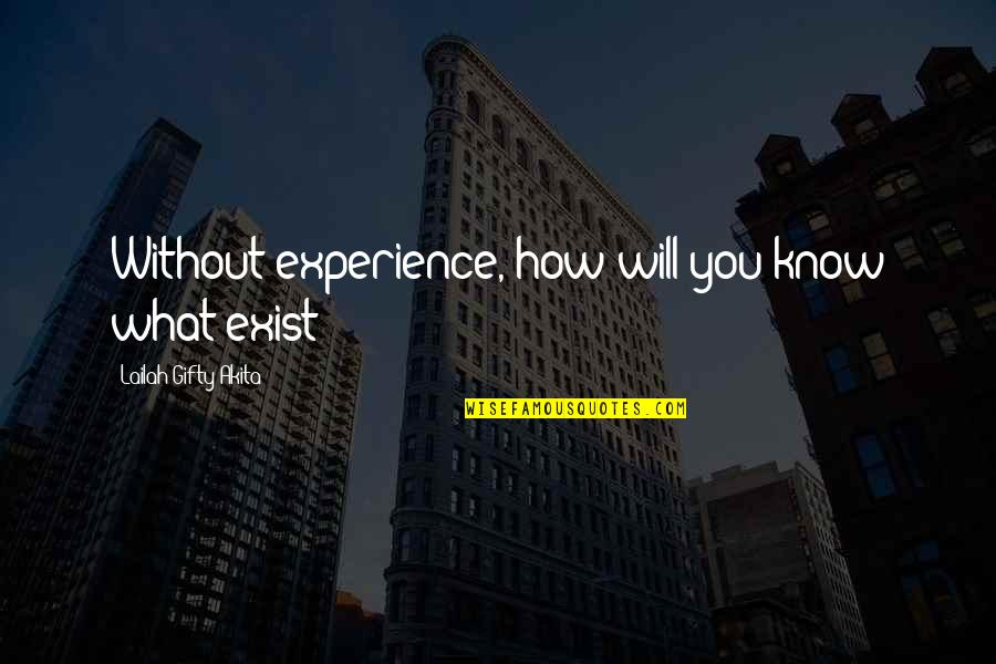 National Day Of Prayer Quotes By Lailah Gifty Akita: Without experience, how will you know what exist?