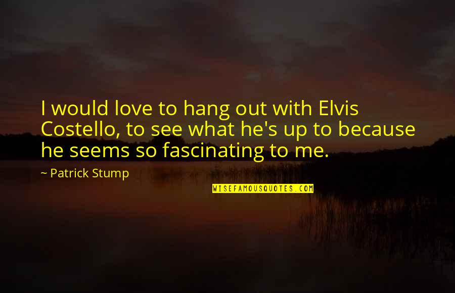 National Day Of Prayer Quotes By Patrick Stump: I would love to hang out with Elvis
