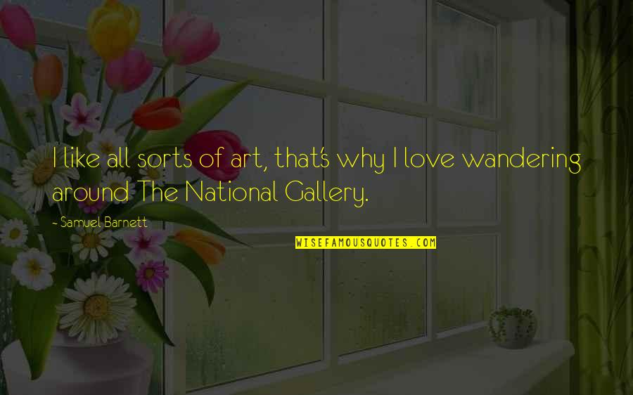 National Gallery Of Art Quotes By Samuel Barnett: I like all sorts of art, that's why