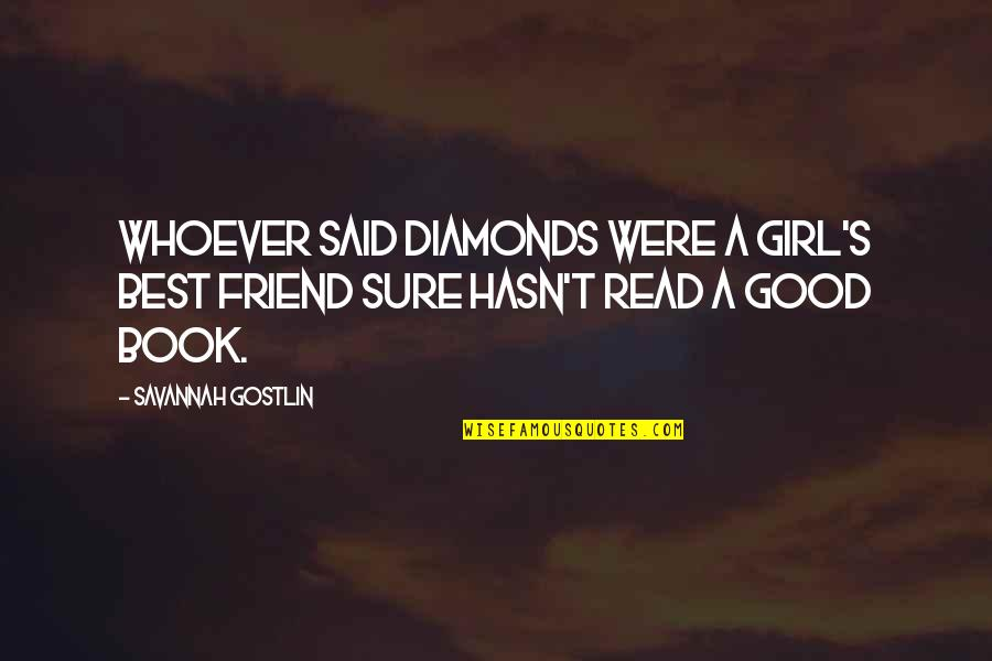 National Guard Funny Quotes By Savannah Gostlin: Whoever said diamonds were a girl's best friend