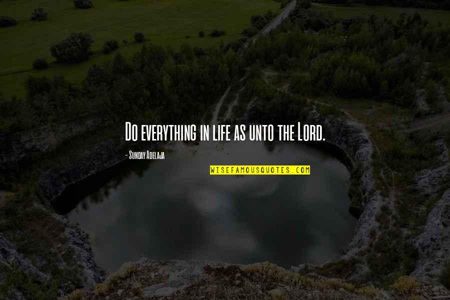 National Guard Funny Quotes By Sunday Adelaja: Do everything in life as unto the Lord.