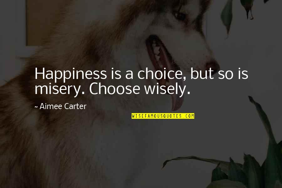 National Guard Love Quotes By Aimee Carter: Happiness is a choice, but so is misery.