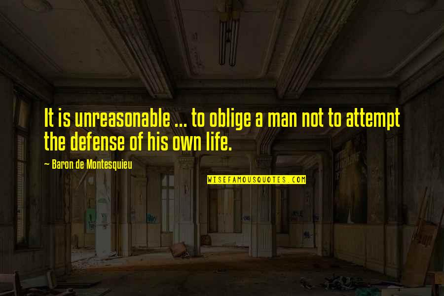 National Guard Love Quotes By Baron De Montesquieu: It is unreasonable ... to oblige a man