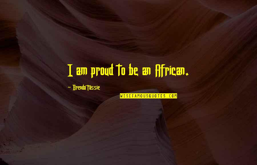 National Guard Love Quotes By Brenda Fassie: I am proud to be an African.