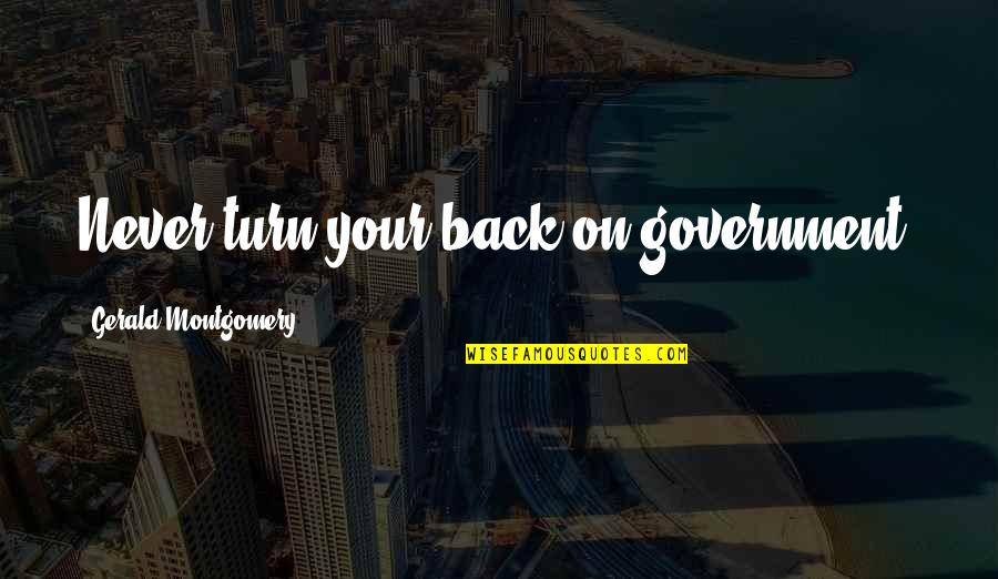 National Guard Love Quotes By Gerald Montgomery: Never turn your back on government.