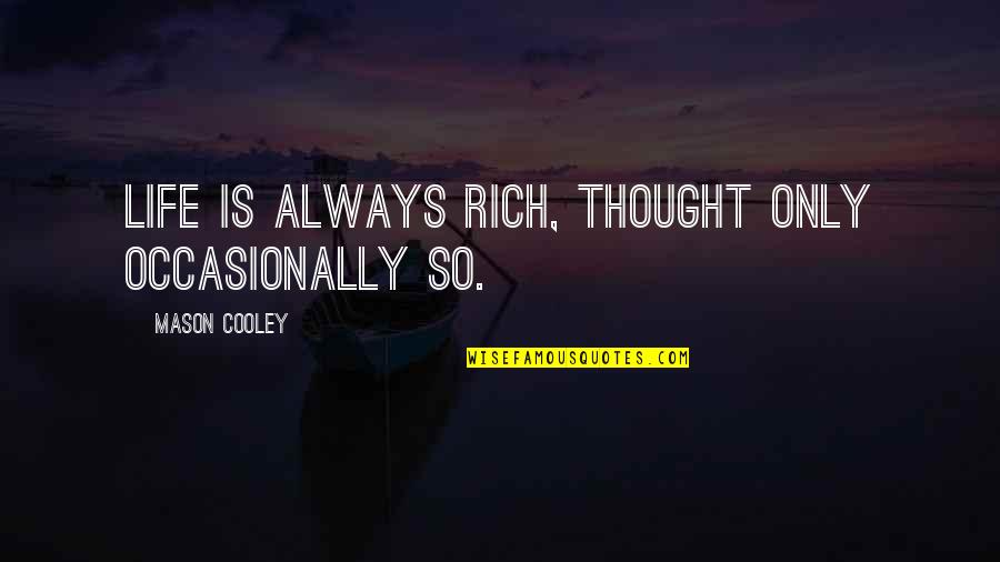 National Guard Love Quotes By Mason Cooley: Life is always rich, thought only occasionally so.