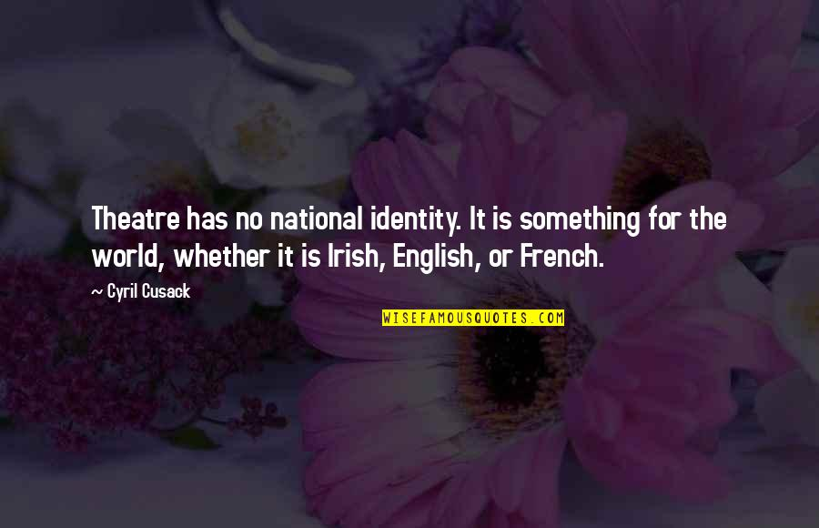 National Identity Quotes By Cyril Cusack: Theatre has no national identity. It is something