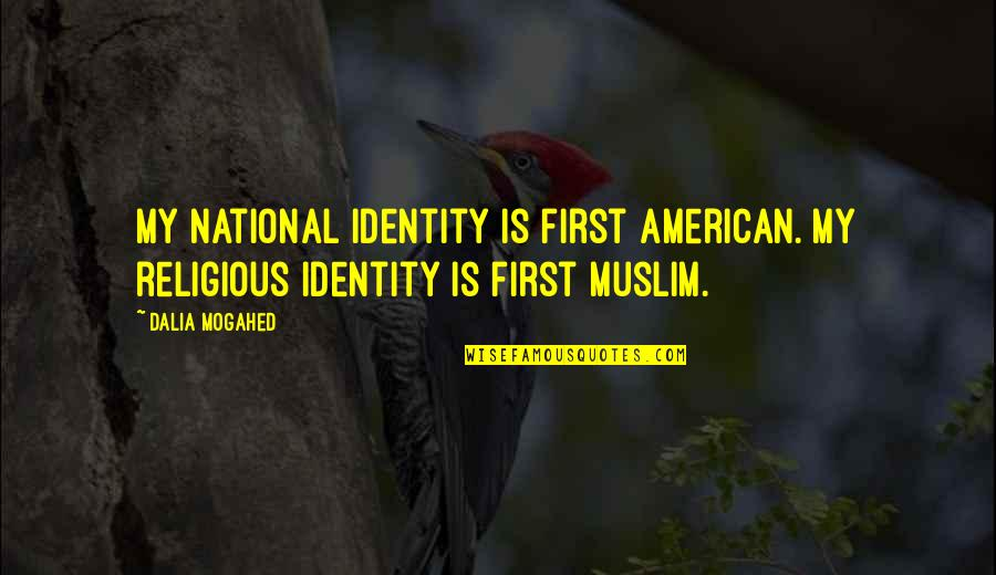 National Identity Quotes By Dalia Mogahed: My national identity is first American. My religious