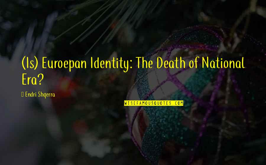 National Identity Quotes By Endri Shqerra: (Is) Euroepan Identity: The Death of National Era?