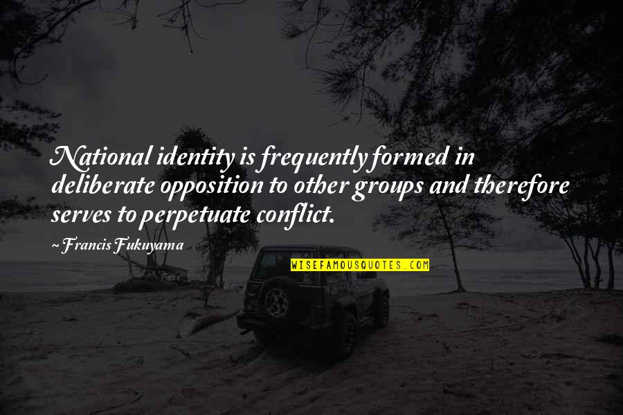 National Identity Quotes By Francis Fukuyama: National identity is frequently formed in deliberate opposition