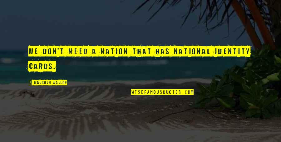 National Identity Quotes By Malcolm Wallop: We don't need a nation that has national