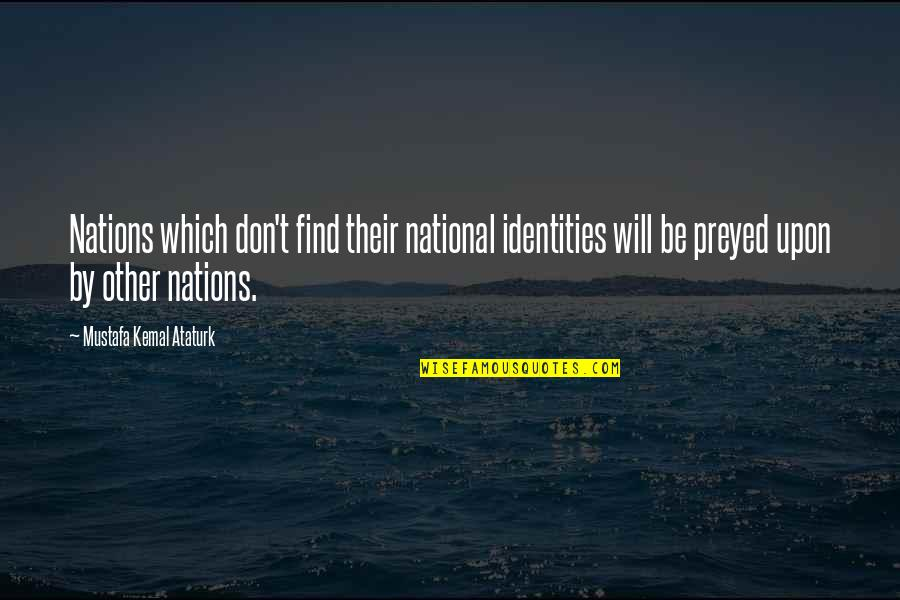 National Identity Quotes By Mustafa Kemal Ataturk: Nations which don't find their national identities will