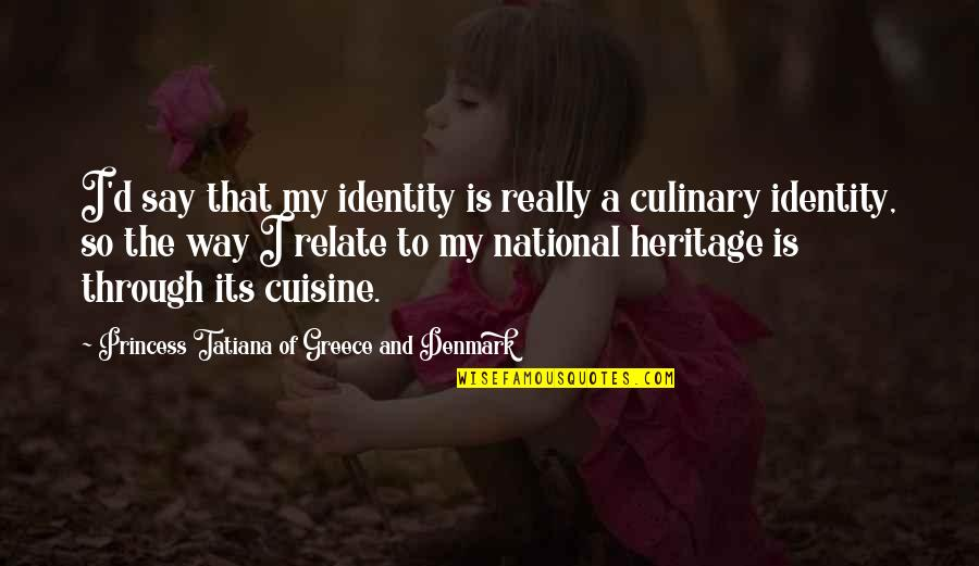National Identity Quotes By Princess Tatiana Of Greece And Denmark: I'd say that my identity is really a