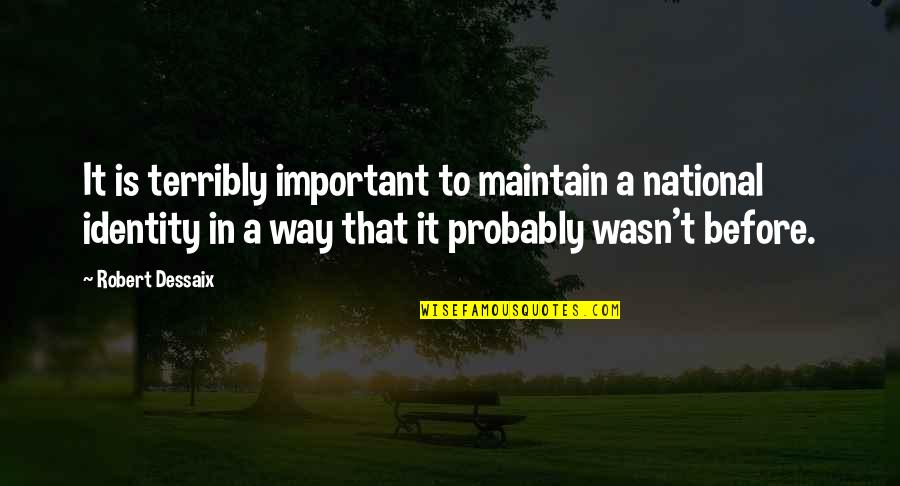 National Identity Quotes By Robert Dessaix: It is terribly important to maintain a national