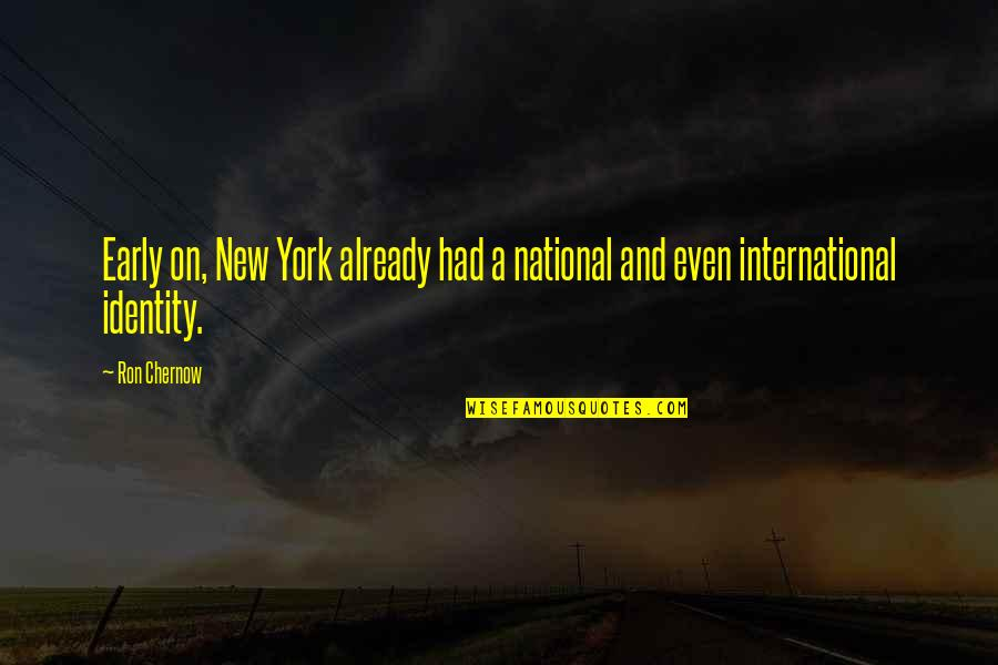 National Identity Quotes By Ron Chernow: Early on, New York already had a national