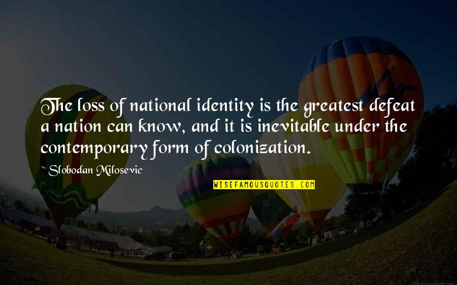 National Identity Quotes By Slobodan Milosevic: The loss of national identity is the greatest