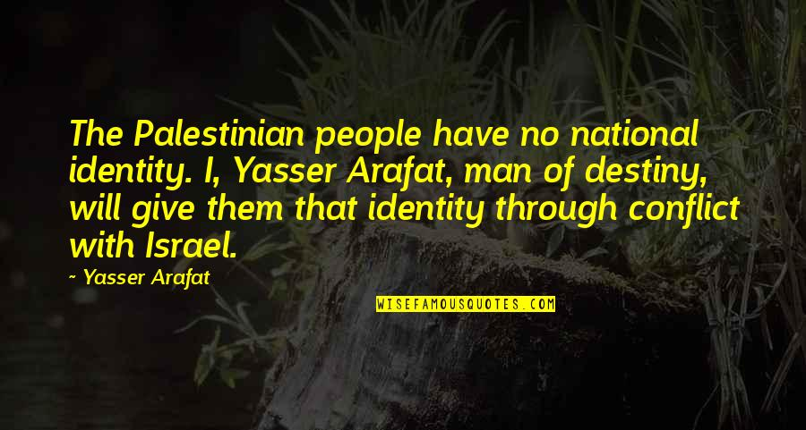 National Identity Quotes By Yasser Arafat: The Palestinian people have no national identity. I,