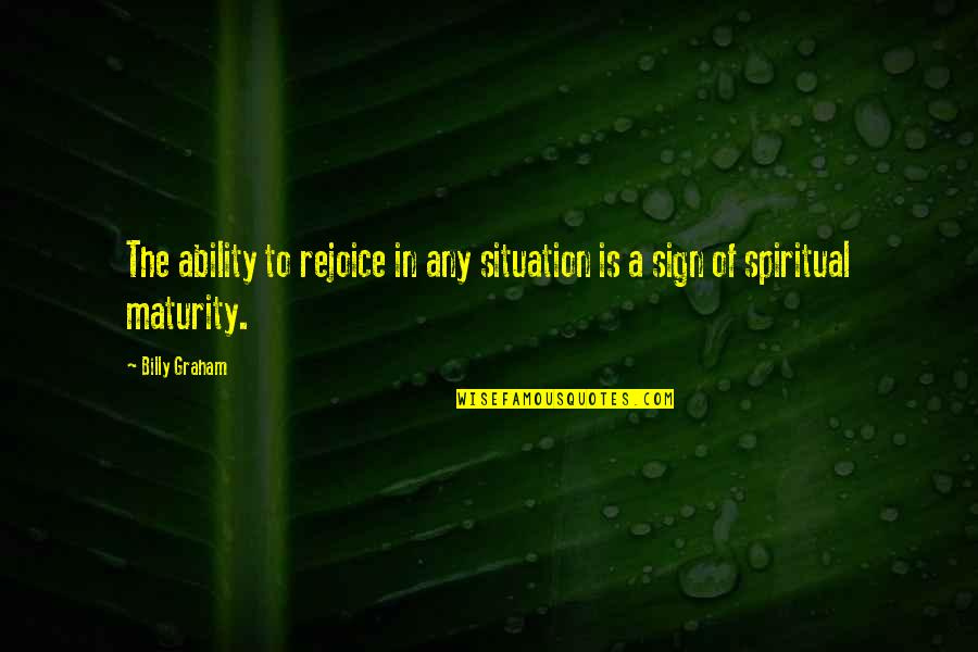 National Teacher Day Quotes By Billy Graham: The ability to rejoice in any situation is