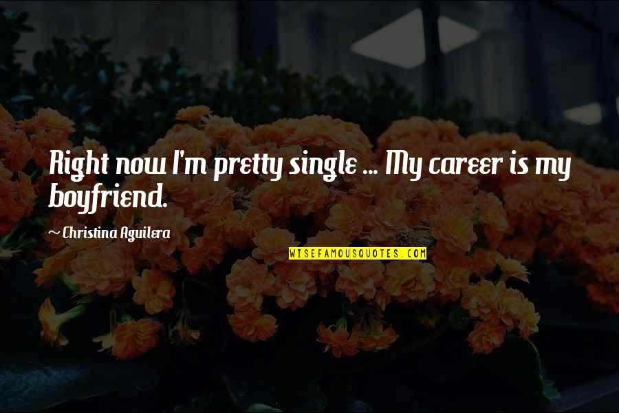 National Teacher Day Quotes By Christina Aguilera: Right now I'm pretty single ... My career