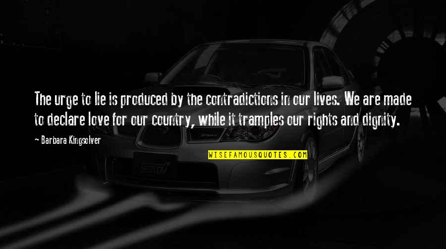 Nationalism And Patriotism Quotes By Barbara Kingsolver: The urge to lie is produced by the