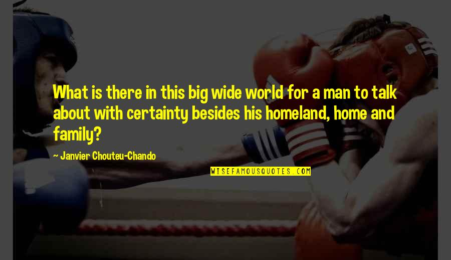 Nationalism And Patriotism Quotes By Janvier Chouteu-Chando: What is there in this big wide world