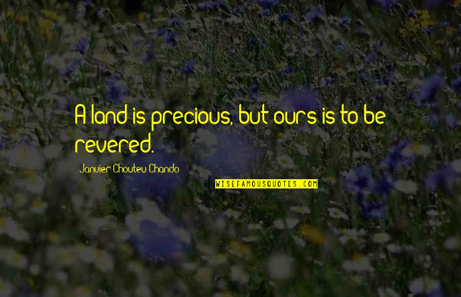 Nationalism And Patriotism Quotes By Janvier Chouteu-Chando: A land is precious, but ours is to