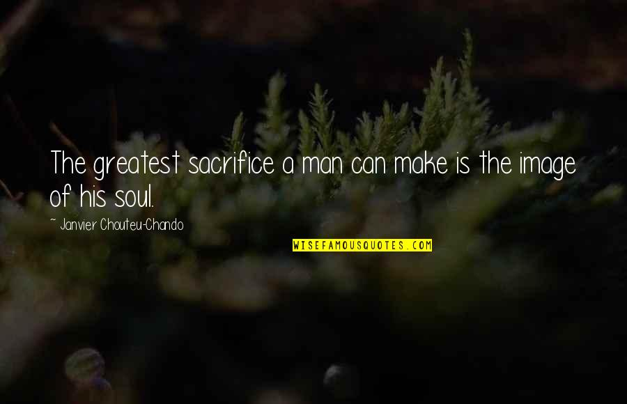 Nationalism And Patriotism Quotes By Janvier Chouteu-Chando: The greatest sacrifice a man can make is