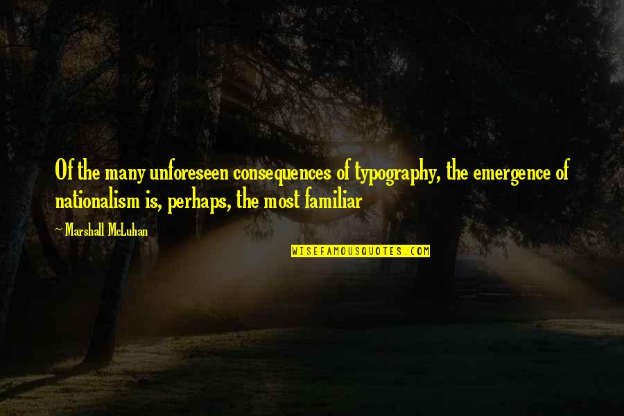 Nationalism And Patriotism Quotes By Marshall McLuhan: Of the many unforeseen consequences of typography, the