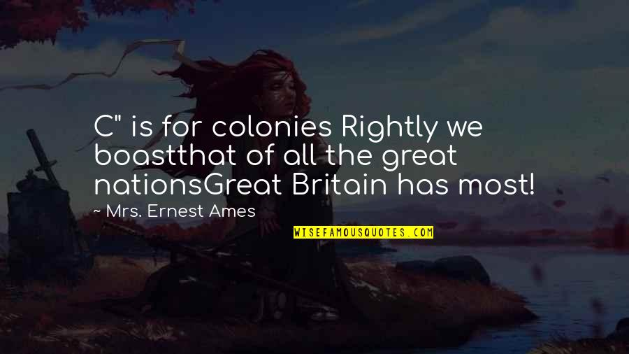 "Nationalism And Patriotism Quotes By Mrs. Ernest Ames: C"" is for colonies Rightly we boastthat of"