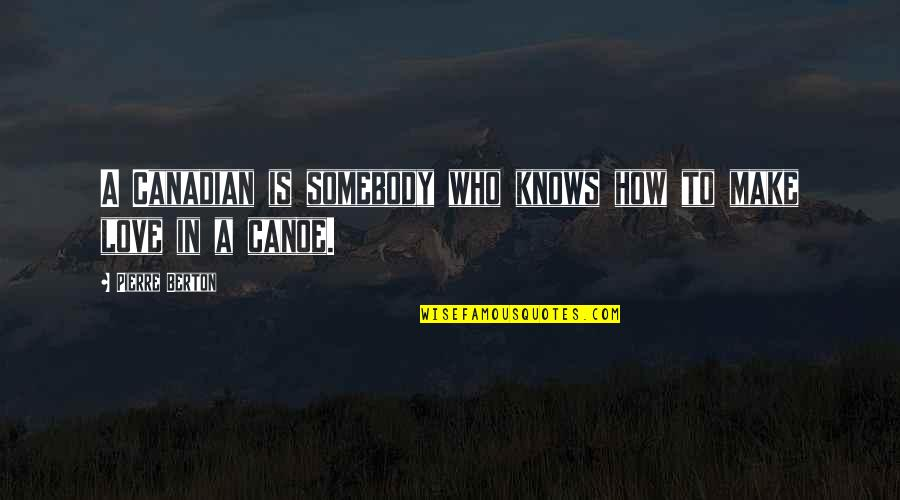 Nationalism And Patriotism Quotes By Pierre Berton: A Canadian is somebody who knows how to