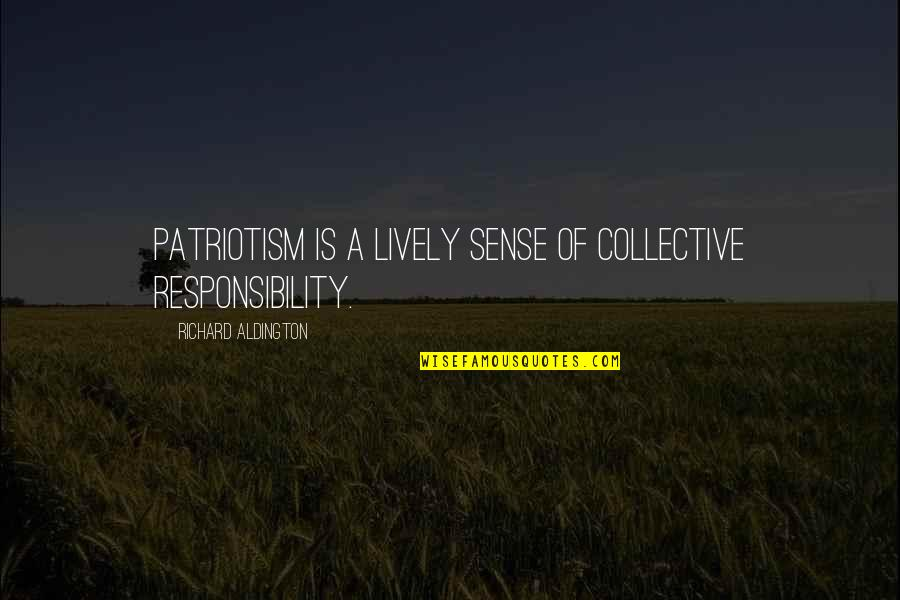 Nationalism And Patriotism Quotes By Richard Aldington: Patriotism is a lively sense of collective responsibility.
