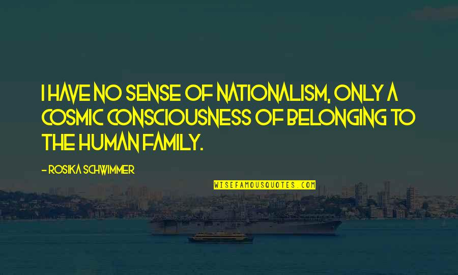 Nationalism And Patriotism Quotes By Rosika Schwimmer: I have no sense of nationalism, only a