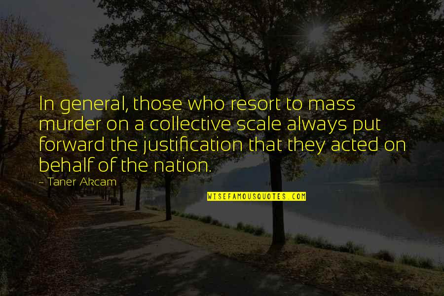Nationalism And Patriotism Quotes By Taner Akcam: In general, those who resort to mass murder