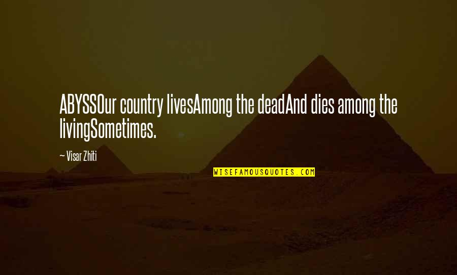 Nationalism And Patriotism Quotes By Visar Zhiti: ABYSSOur country livesAmong the deadAnd dies among the