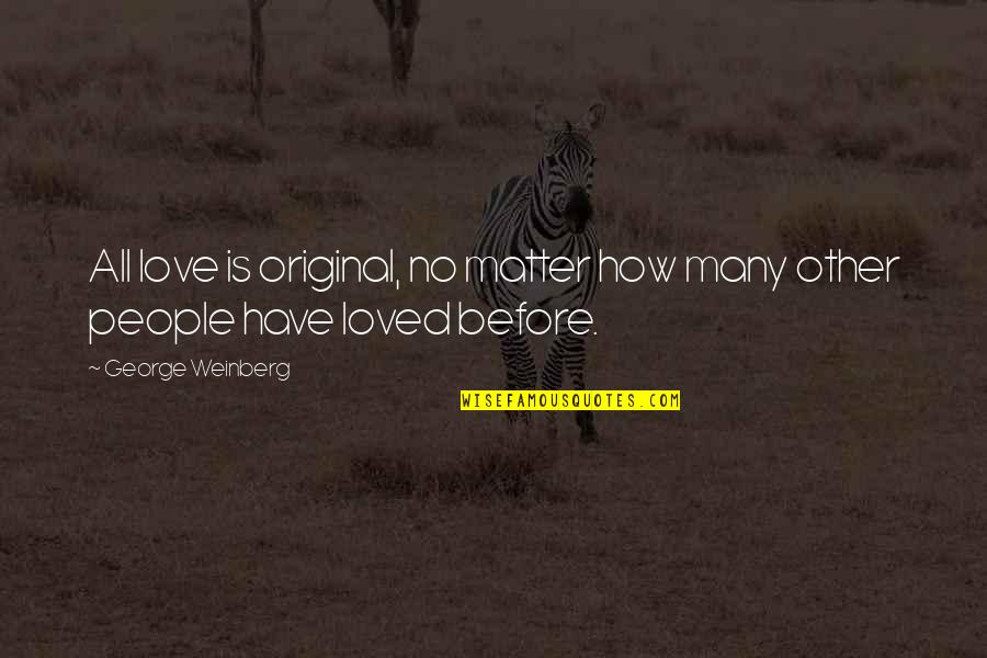 Nationalism In World War 1 Quotes By George Weinberg: All love is original, no matter how many
