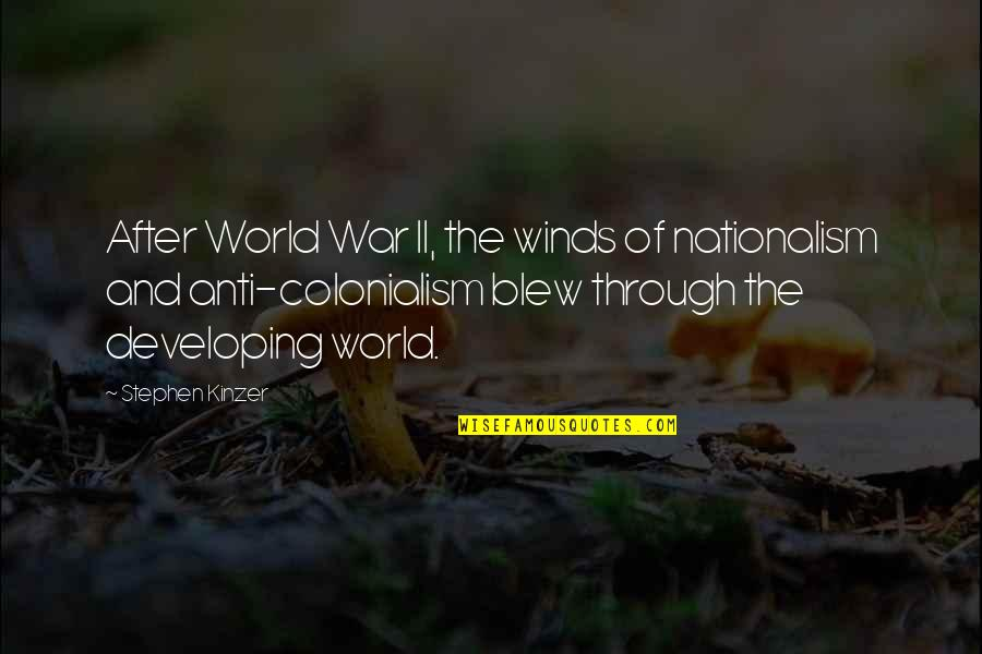 Nationalism In World War 1 Quotes By Stephen Kinzer: After World War II, the winds of nationalism