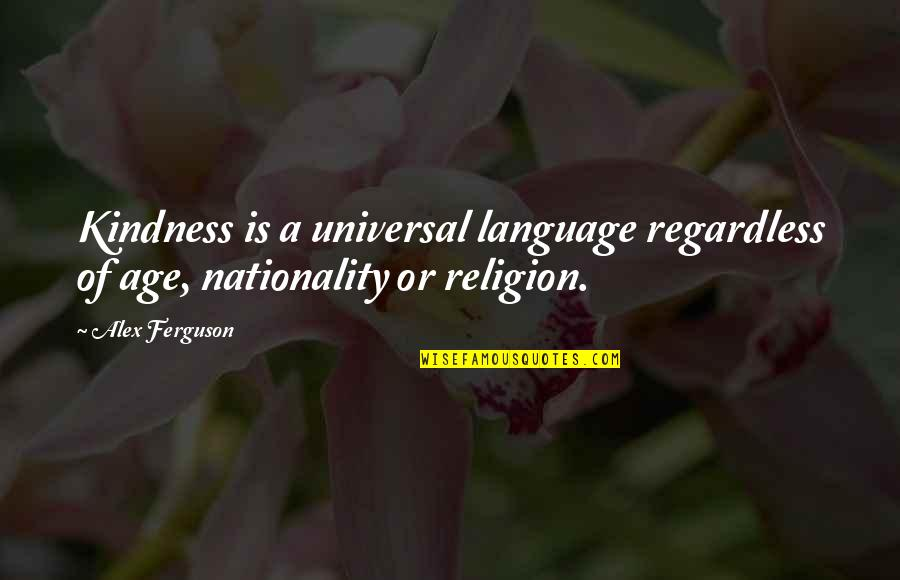 Nationality's Quotes By Alex Ferguson: Kindness is a universal language regardless of age,