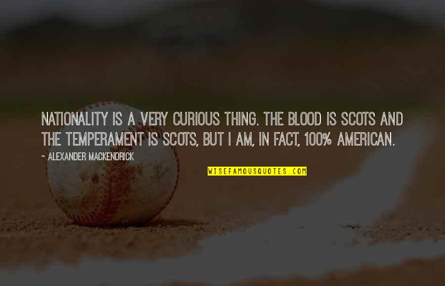 Nationality's Quotes By Alexander Mackendrick: Nationality is a very curious thing. The blood