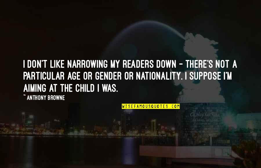 Nationality's Quotes By Anthony Browne: I don't like narrowing my readers down -