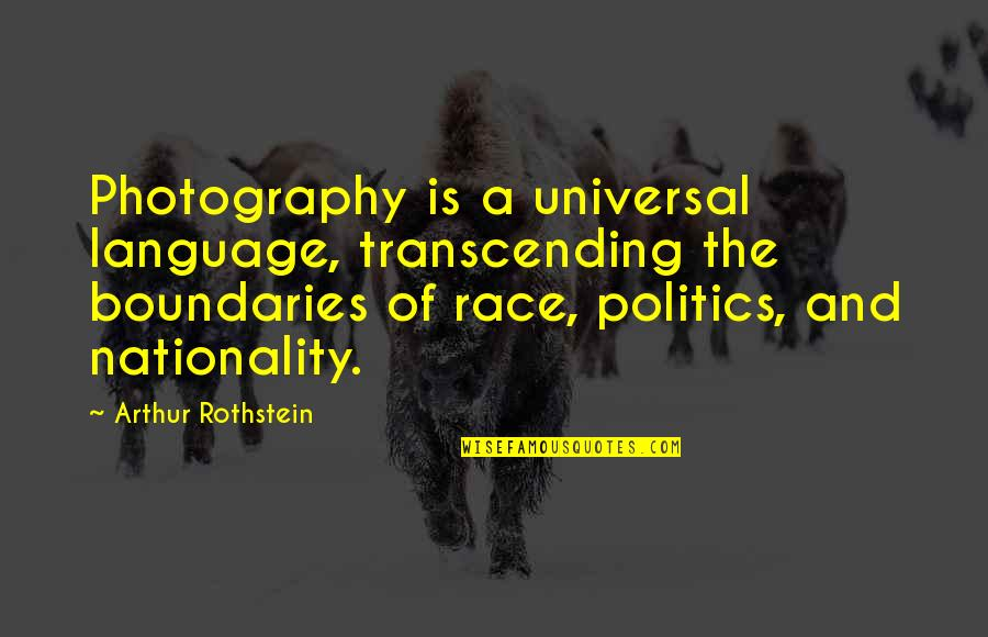Nationality's Quotes By Arthur Rothstein: Photography is a universal language, transcending the boundaries